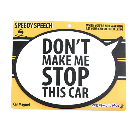 Don't Make Me Stop This Car Car Magnet