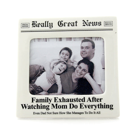 Exhausted Mom Photo Frame- Really Great News