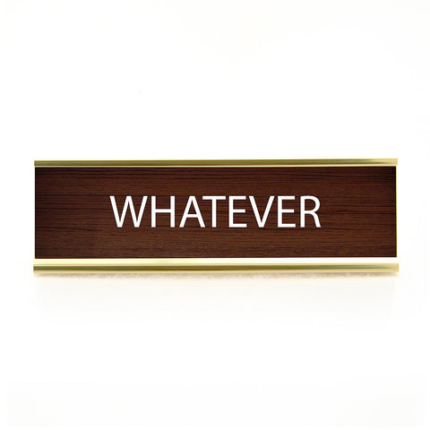 Whatever Desk Plaque