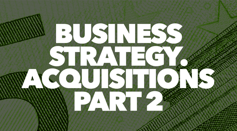 Business Strategy. Acquisitions Part 2