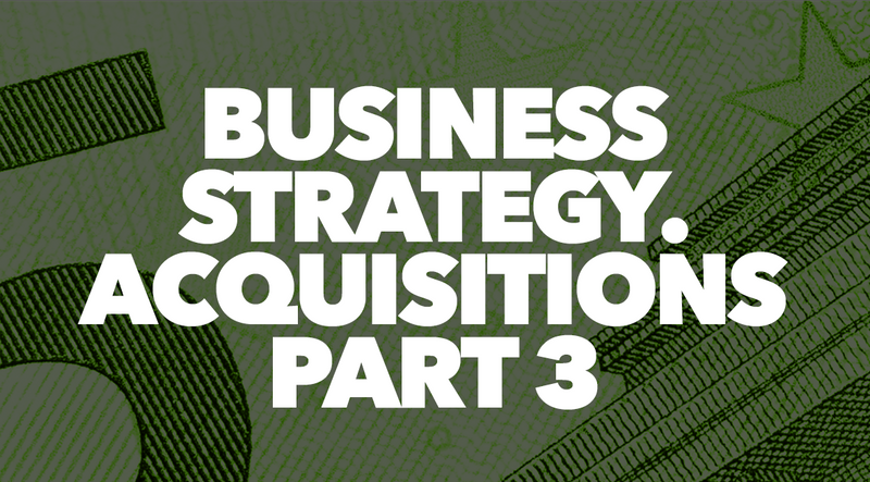 Business Strategy. Acquisitions Part 3