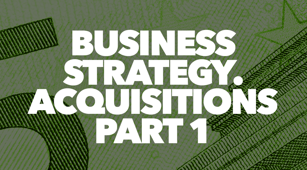 Business Strategy. Acquisitions Part 1