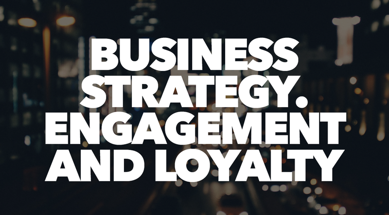 Business Strategy – Engagement and Loyalty