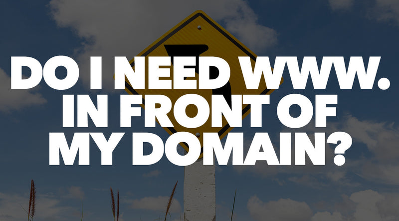 Do You Need WWW. In Front of Your Domain?