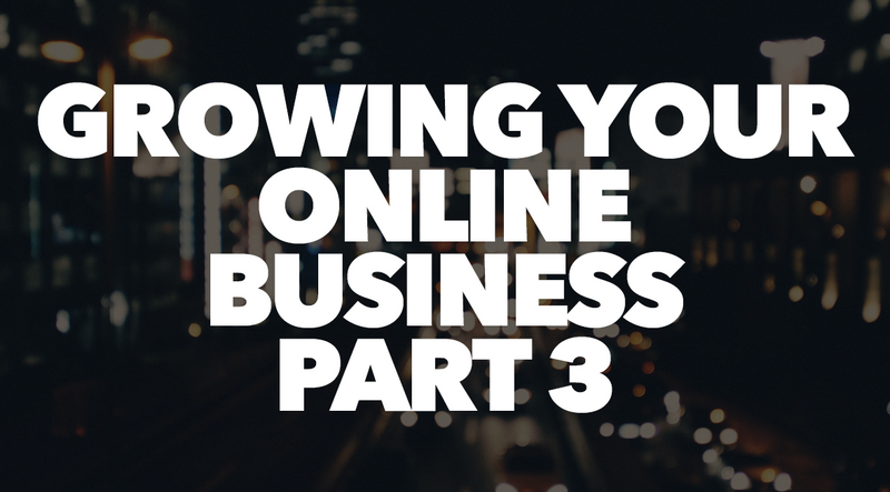 Growing Your Online Business Part 3