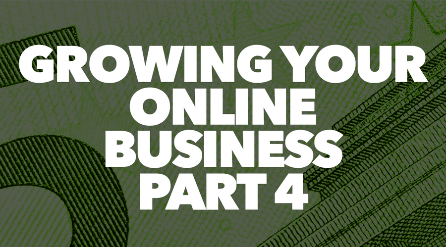 Growing Your Online Business Part 4