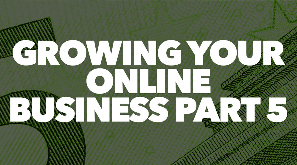 Growing Your Online Business Part 5