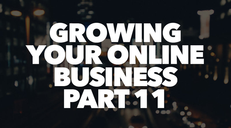 Growing Your Online Business Part 11