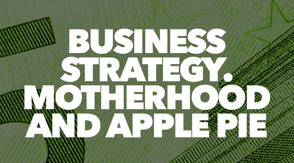Business Strategy – Motherhood and Apple Pie