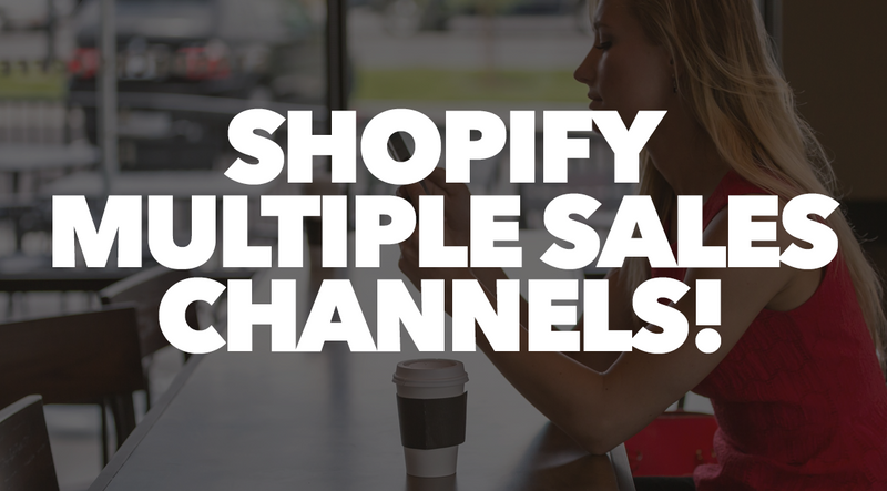 Shopify. Multiple Sales Channels