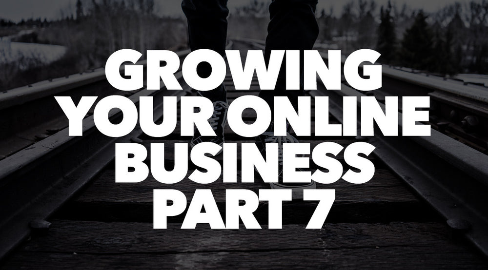 GROWING YOUR ONLINE BUSINESS PART 7