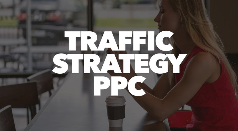 Traffic Strategy - PPC