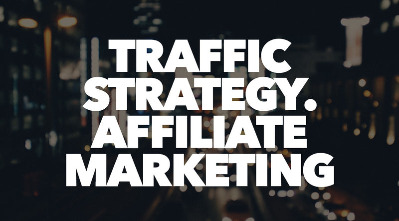 Traffic  Strategy. Affiliate Marketing