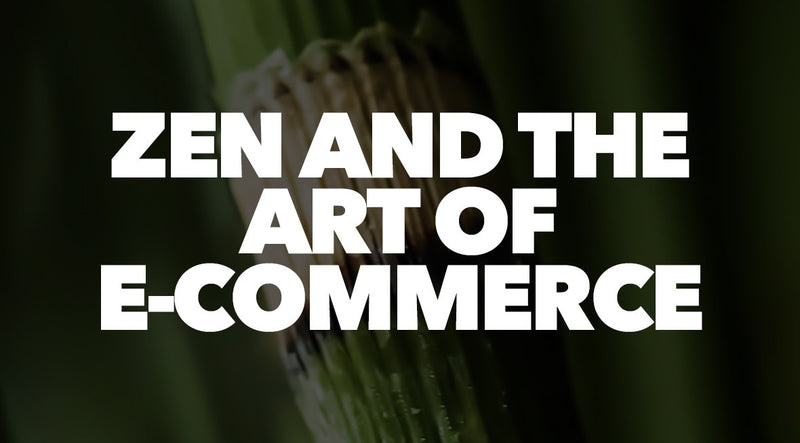 Zen and the Art of E-Commerce