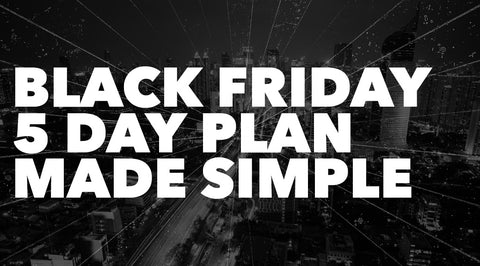 BLACK FRIDAY 5 DAY PLAN