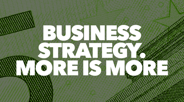 business strategy more is more