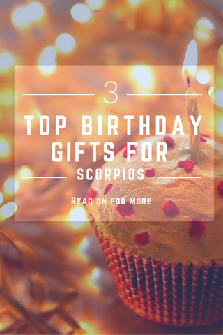 The 3 Top Birthday Gifts For Scorpio Girls