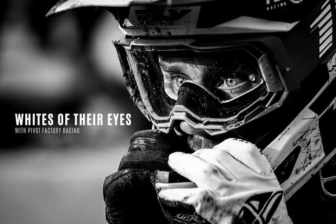Whites of Their Eyes with Pivot Factory Racing