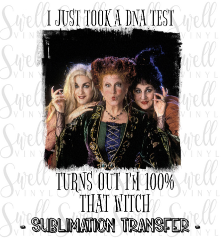 Sublimation Transfer | Hocus Pocus Took DNA Test I'm 100% That Witch | Ready to Press Full Color Heat Press Transfer - Swell Vinyl
