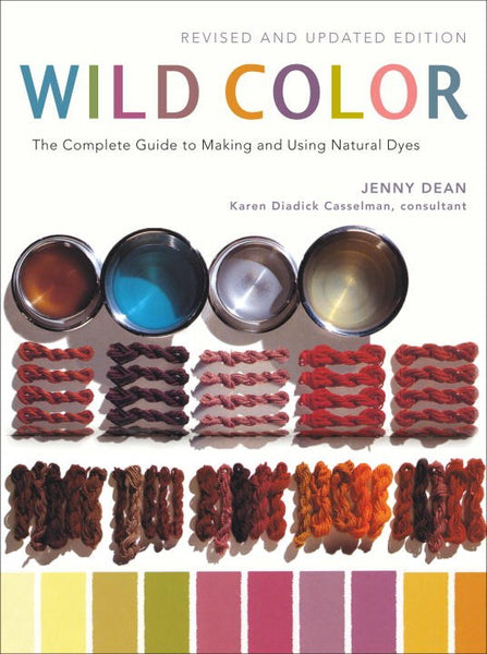 Wild Color, The Complete Guide to Making and Using Natural Dyes