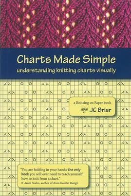 Charts Made Simple : Understanding Knitting Charts Visually