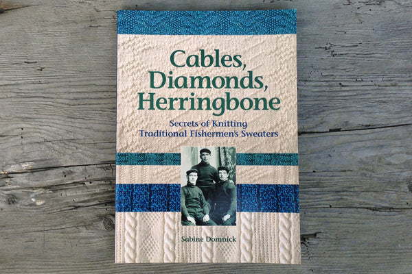Cables, Diamonds, Herringbone: Secrets of Knitting Traditional Fishermen's Sweaters