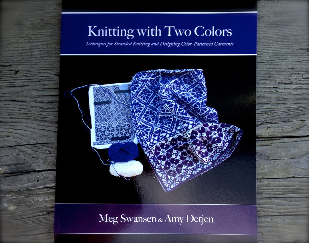 Knitting with Two Colors: Techniques for Stranded Knitting and Designing Color-Patterned Garments by Meg Swanson & Amy Detjen