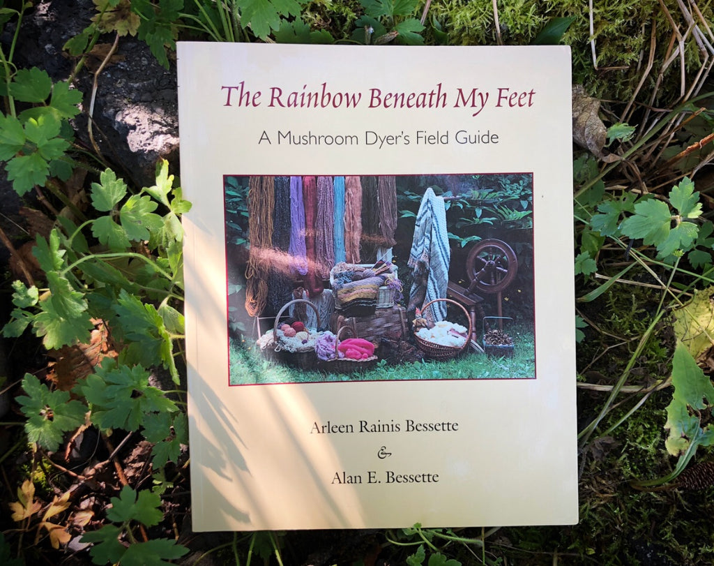 The Rainbow Beneath My Feet: A Mushroom Dyer's Field Guide by Arleen Rainis Bessette & Alan E. Bessette