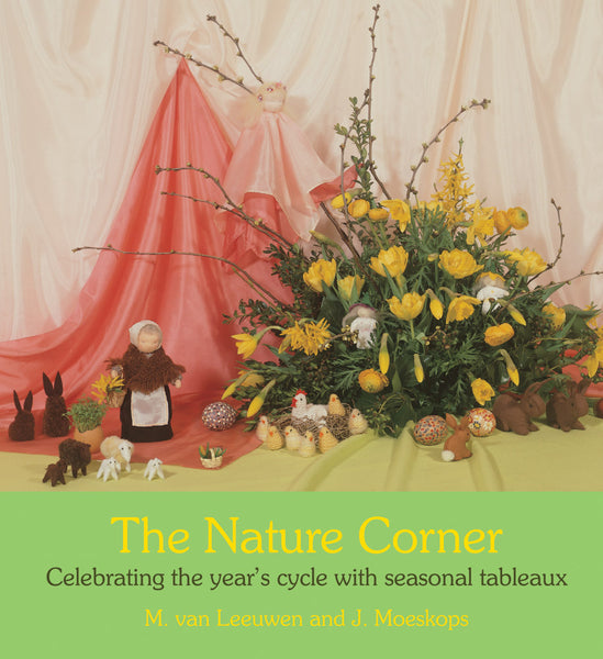 The Nature Corner Celebrating the year's cycle with seasonal tableaux by M. van Leeuwen and J. Moeskops
