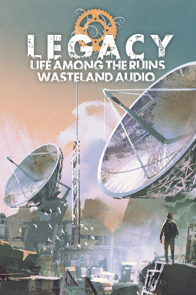 Legacy Life Among the Ruins: Sounds of the Wasteland