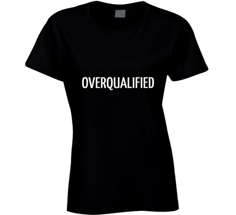 Overqualified T Shirt