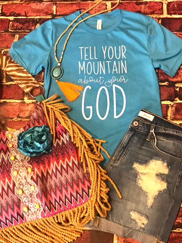 Tell Your Mountain About Your God Tee