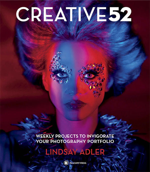 Creative 52: Weekly Projects to Invigorate Your Photography Portfolio - Signed