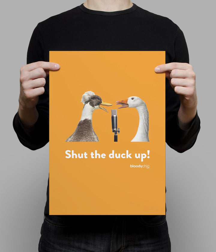 Shut the duck up!_A3 Poster