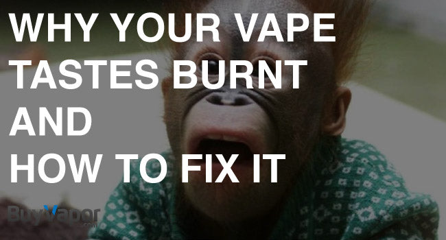 Why Your Vape Tastes Burnt | How to Fix It | BuyVapor