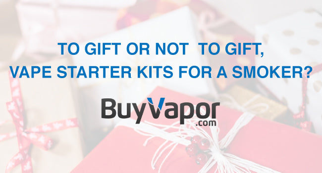 To gift of not to gift, vape starter kits for a smoker?