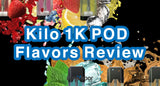 Kilo 1K Pod Flavors Review