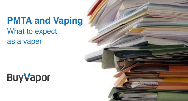 Vaping and PMTA: What to expect as a vaper