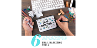 6 Amazing Email Marketing Tools