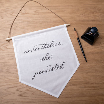 'Nevertheless, she persisted'  Hand-Calligraphed Linen Banner - Darling Spring