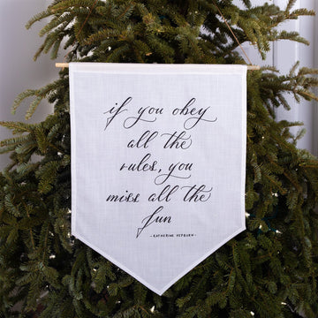 'If you obey all the rules, you miss all the fun' Hand-Calligraphed Linen Banner - Darling Spring