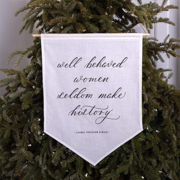 'Well behaved women seldom make history' Hand-Calligraphed Linen Banner - Darling Spring