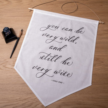 'You can be very wild, and still be very wise' Hand-Calligraphed Linen Banner - Darling Spring