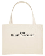 2020 IS NOT CANCELLED SHOPPING BAG