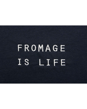 FROMAGE IS LIFE T-SHIRT