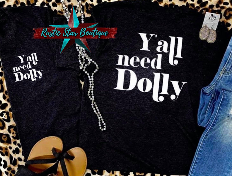 Y'all Need Dolly DTG Custom Tee