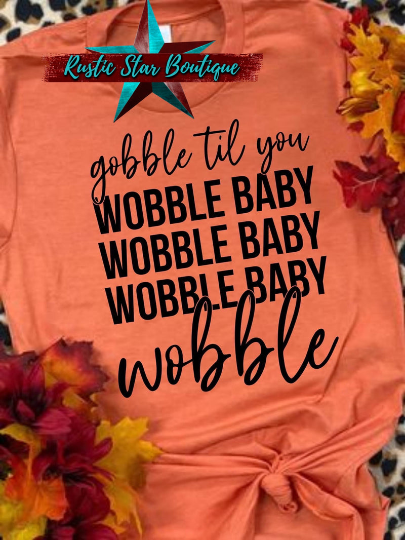 Gobble Til You Wobble Baby Wobble Grey DTG Custom Tee