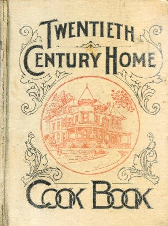 Twentieth Century Home Cook Book.  By Francis Carruthers.  [1906].