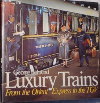 (The Orient Express)  Luxury Trains, From The Orient Express to The TGV.  [1982]