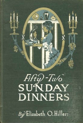 Fifty-Two Sunday Dinners.  By Elizabeth O. Hiller.  [1913].